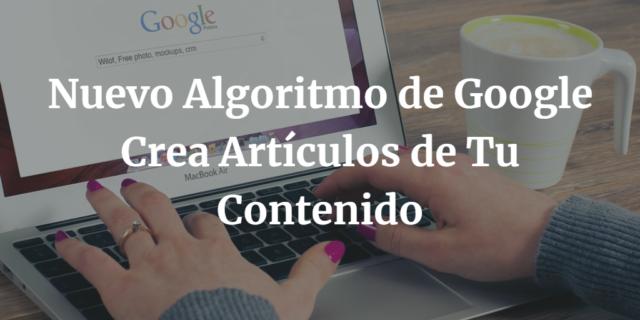 Nuevo Algoritmo de Google Crea Artículos de Tu Contenido