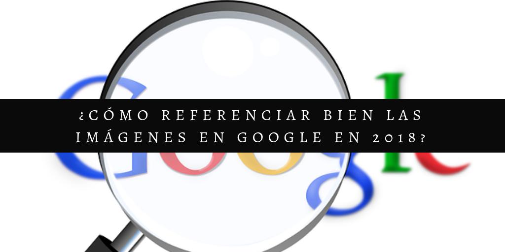 Cómo Referenciar bien las Imágenes en Google en 2018
